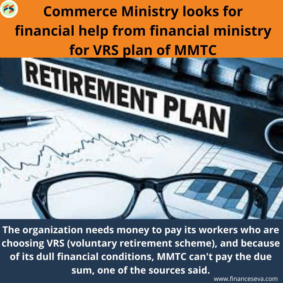 Commerce Ministry looks for financial help from financial ministry for VRS plan of MMTC