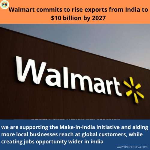 Walmart commits to increase exports from India to $10 billion by 2027