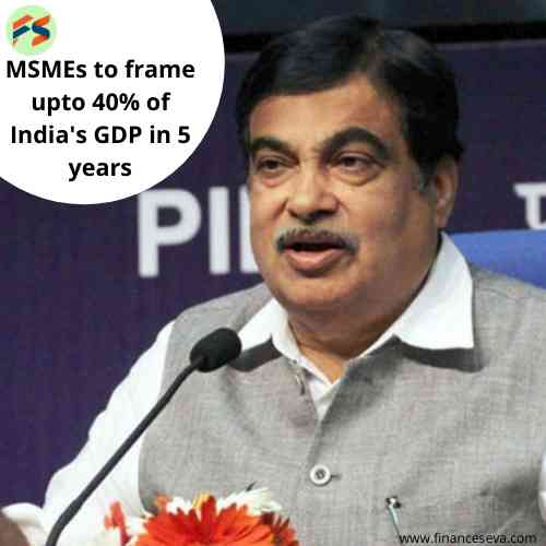 MSMEs to frame upto 40% of India's GDP in 5 years: Nitin Gadkari