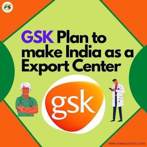 Glaxo Smith Kline Consumer Healthcare plans to Make India a Export Center