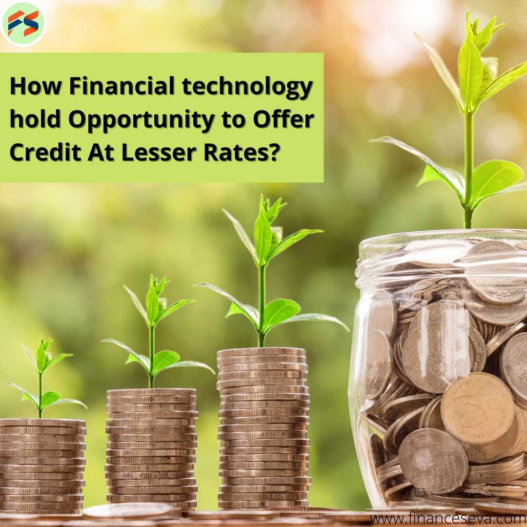 Financial technology hold chance to aid Credit at Lesser Rate