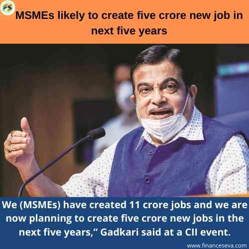 MSMEs likely to create five crore new job in next five years: Gadkari